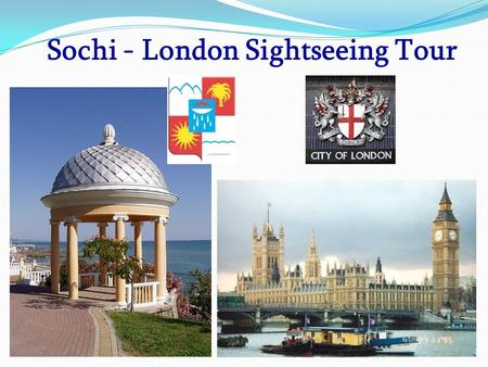 Sochi - London Sightseeing Tour. Useful words and expressions  Subtropical climate  Riviera Park  Lazarevskoe  Matsesta  Friendship  Sights  Krasnaya.