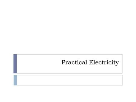 Practical Electricity. Recap…  5 important formulae: 1. 2. 3. 4. 5. Q = Charge (Coulomb) I = Current (Ampere) t = time (second) V = Voltage or potential.