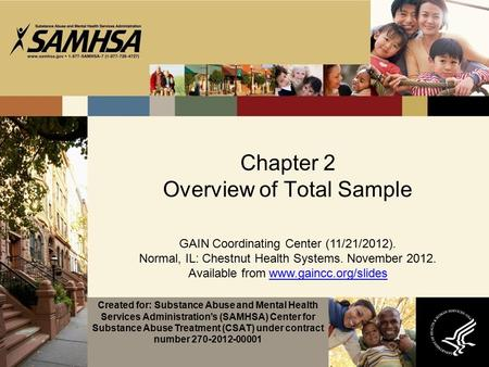 Chapter 2 Overview of Total Sample GAIN Coordinating Center (11/21/2012). Normal, IL: Chestnut Health Systems. November 2012. Available from www.gaincc.org/slideswww.gaincc.org/slides.