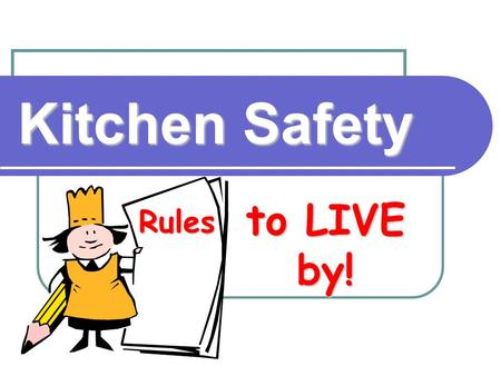 Kitchen Safety to LIVE by! Rules. Clothing Wear an apron to protect your clothing.