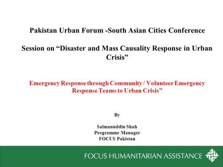 "Pakistan Urban Forum -South Asian Cities Conference Session on ""Disaster and Mass Causality Response in Urban Crisis"" Emergency Response through Community."