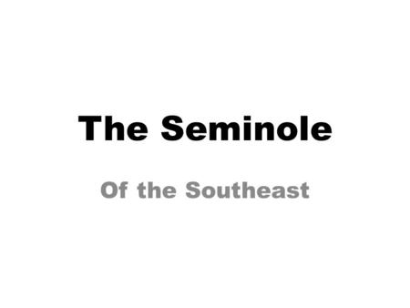 The Seminole Of the Southeast. The Seminoles lived mostly in swamps and marshes in a geographic region known today as the Everglades. During the winter,