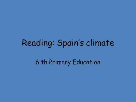 Reading: Spain's climate 6 th Primary Education. Climate: a group of atmospheric phenomena that occur in a particular time and place. Atmospheric phenomena: