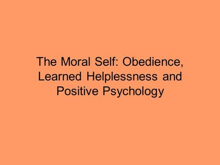 The Moral Self: Obedience, Learned Helplessness and Positive Psychology.