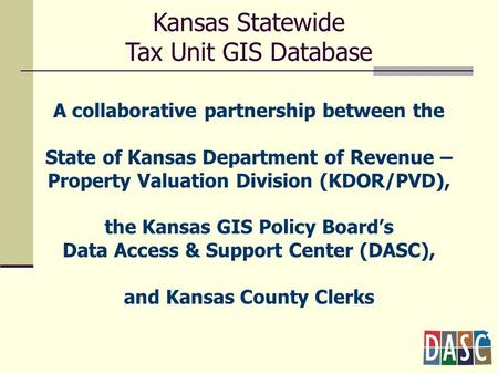 A collaborative partnership between the State of Kansas Department of Revenue – Property Valuation Division (KDOR/PVD), the Kansas GIS Policy Board's Data.