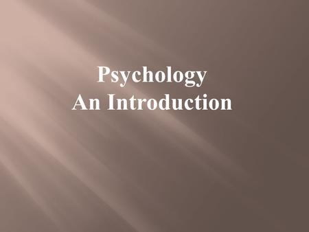 Psychology An Introduction.  Aristotle Psyche – essence of life Psychology – study of life.