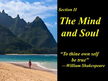 "Section II The Mind and Soul ""To thine own self be true"" —William Shakespeare."