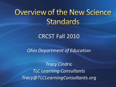 CRCST Fall 2010 Ohio Department of Education Tracy Cindric TLC Learning Consultants