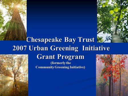 Chesapeake Bay Trust 2007 Urban Greening Initiative Grant Program (formerly the Community Greening Initiative)