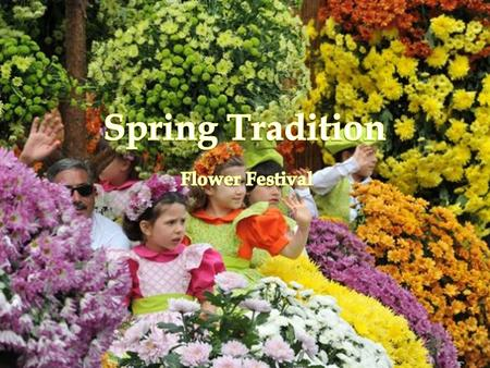  Show the exuberance of the flowers that typically bloom in that season.  Because of the subtropical climate, Funchal is hosting the Flower Festival.