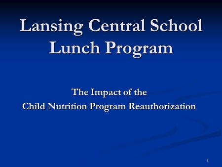 The Impact of the Child Nutrition Program Reauthorization Lansing Central School Lunch Program 1.