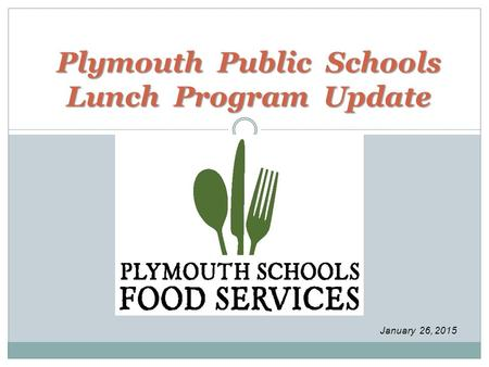 Plymouth Public Schools Lunch Program Update January 26, 2015.