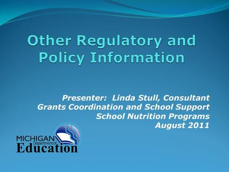 Presenter: Linda Stull, Consultant Grants Coordination and School Support School Nutrition Programs August 2011.