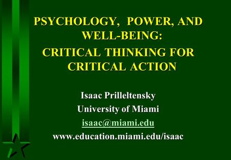 PSYCHOLOGY, POWER, AND WELL-BEING: CRITICAL THINKING FOR CRITICAL ACTION Isaac Prilleltensky University of Miami
