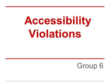 Accessibility Violations Group 6. Description Everyone naturally has right of accessibility to the places which all people can access. However, some people.