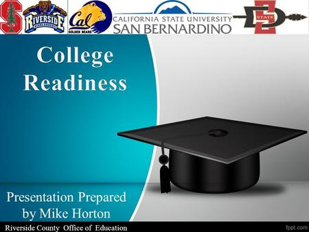 Presentation Prepared by Mike Horton Riverside County Office of Education.