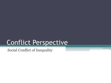 Conflict Perspective Social Conflict of Inequality.