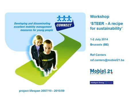 CONNECT – Developing & Disseminating Excellent Mobility Management Measures for Young People Workshop 'STEER - A recipe for sustainability' 1-2 July 2014.