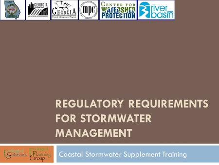 REGULATORY REQUIREMENTS FOR STORMWATER MANAGEMENT Coastal Stormwater Supplement Training.