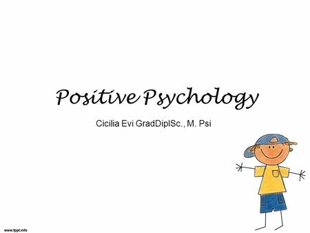 Positive Psychology Cicilia Evi GradDiplSc., M. Psi.