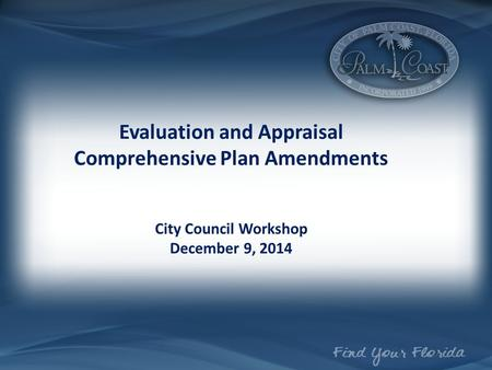 Evaluation and Appraisal Comprehensive Plan Amendments City Council Workshop December 9, 2014.