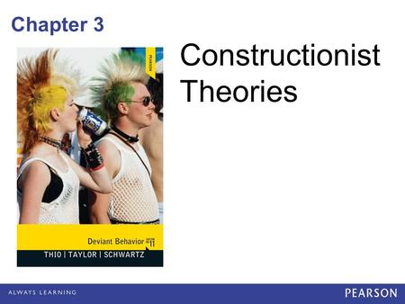 Chapter 3 Constructionist Theories. Introduction Constructionist theories of deviance are less interested in causes –And concentrate on the meanings of.