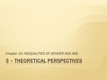 Chapter 10: INEQUALITIES OF GENDER AND AGE.  Focus is on the origins of gender differences.  The different responsibilities of men and women made early.
