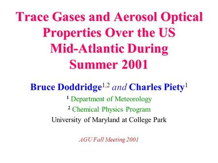 Trace Gases and Aerosol Optical Properties Over the US Mid-Atlantic During Summer 2001 Bruce Doddridge 1,2 and Charles Piety 1 1 Department of Meteorology.