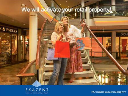 The solution you are looking for! We will activate your retail property!