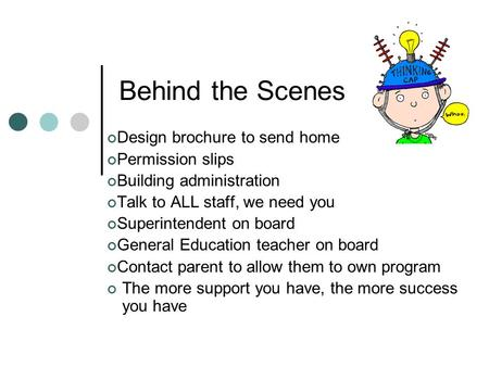 Behind the Scenes Design brochure to send home Permission slips Building administration Talk to ALL staff, we need you Superintendent on board General.
