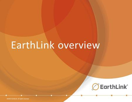 ©2015 EarthLink. All rights reserved. EarthLink overview.