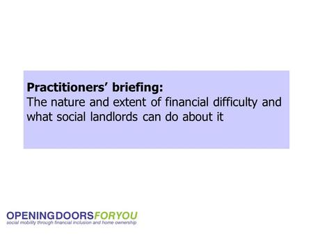 Practitioners' briefing: The nature and extent of financial difficulty and what social landlords can do about it.