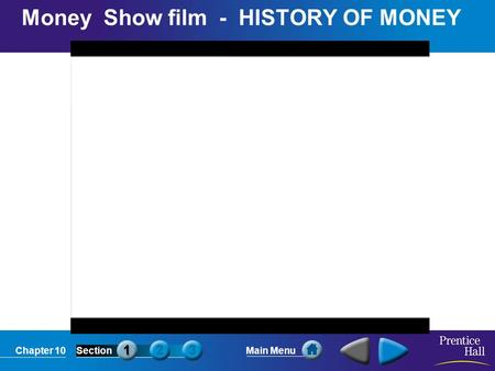 Chapter 10SectionMain Menu Money Show film - HISTORY OF MONEY.