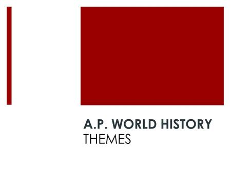 A.P. WORLD HISTORY THEMES. S.C.R.I.P.T.E.D. SOCIAL STRUCTURES  Economic, Social Classes  Gender Roles, Relations  Inequalities  Family, Kinship 