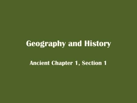 Geography and History Ancient Chapter 1, Section 1.