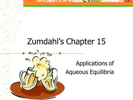 Zumdahl's Chapter 15 Applications of Aqueous Equilibria.