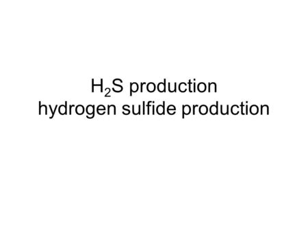 H 2 S production hydrogen sulfide production. Amino acid cystine (substrate) Cystine desulfhydrase – enzyme Hydrogen sulfide (product) Medium has iron.