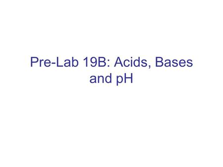 Pre-Lab 19B: Acids, Bases and pH. Purpose Life exists inside a certain range of pH values. A pH value describes whether a solution is acidic, basic (alkaline),