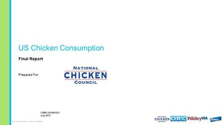 1 2015 ORC International Proprietary & Confidential US Chicken Consumption Final Report Prepared For: CRM# US3001474 July 2015.