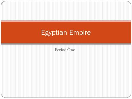 Period One Egyptian Empire. Timeline Egyptian Empire.