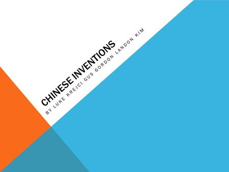 CHINESE INVENTIONS BY LUKE KREJCI GUS GORDON LANDON KIM.
