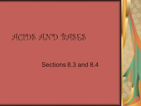 ACIDS AND BASES Sections 8.3 and 8.4. Acids A acid is a compound that produces hydronium (H 3 O + ) ions when dissolved in water. Examples: HCl – hydrochloric.
