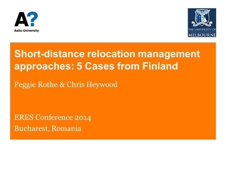 Short-distance relocation management approaches: 5 Cases from Finland Peggie Rothe & Chris Heywood ERES Conference 2014 Bucharest, Romania.