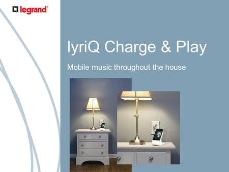 LyriQ Charge & Play Mobile music throughout the house.