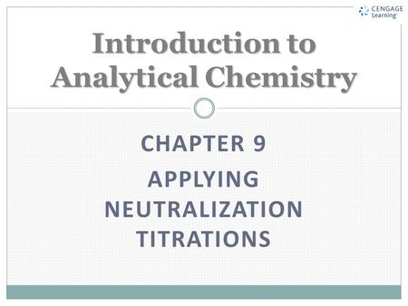 CHAPTER 9 APPLYING NEUTRALIZATION TITRATIONS Introduction to Analytical Chemistry.
