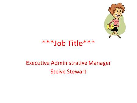 ***Job Title*** Executive Administrative Manager Steive Stewart.