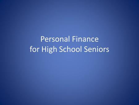 Personal Finance for High School Seniors. ...the borrower is a slave to the lender (Proverbs 22:7)