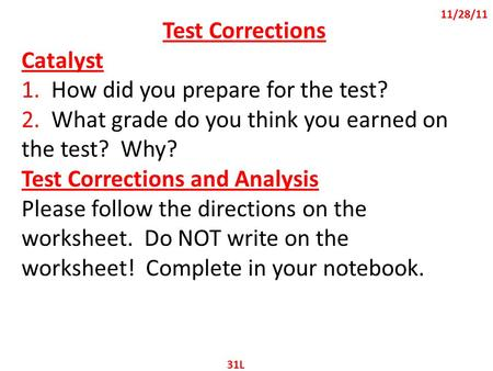 11/28/11 Test Corrections Catalyst 1. How did you prepare for the test? 2. What grade do you think you earned on the test? Why? Test Corrections and Analysis.