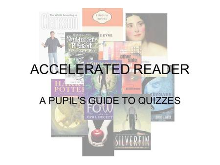 ACCELERATED READER A PUPIL'S GUIDE TO QUIZZES. Your English teacher will have helped you complete the initial test on 'Star Reading' and from this you.