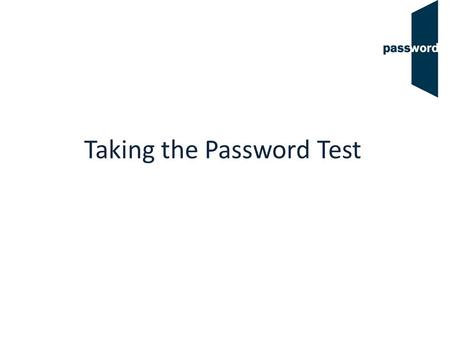 "Taking the Password Test. Test Overview not 12 ""Can Do"" questions (not timed or scored – these questions help us align the Password test to the CEFR,"